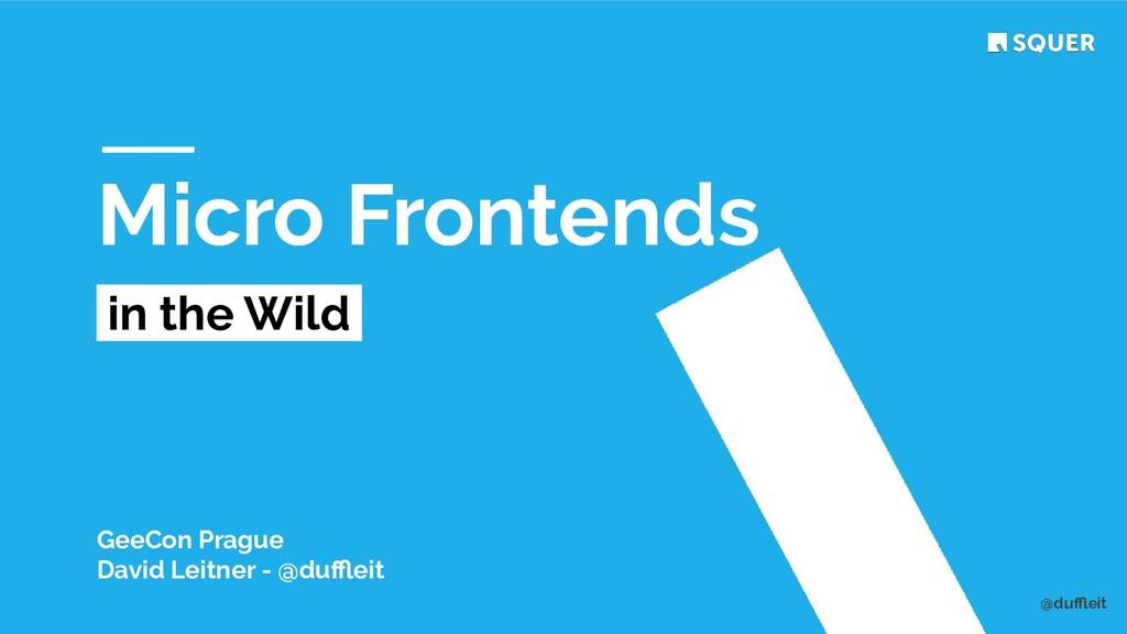 @duffleit Micro Frontends in the Wild . GeeCon Pr...
