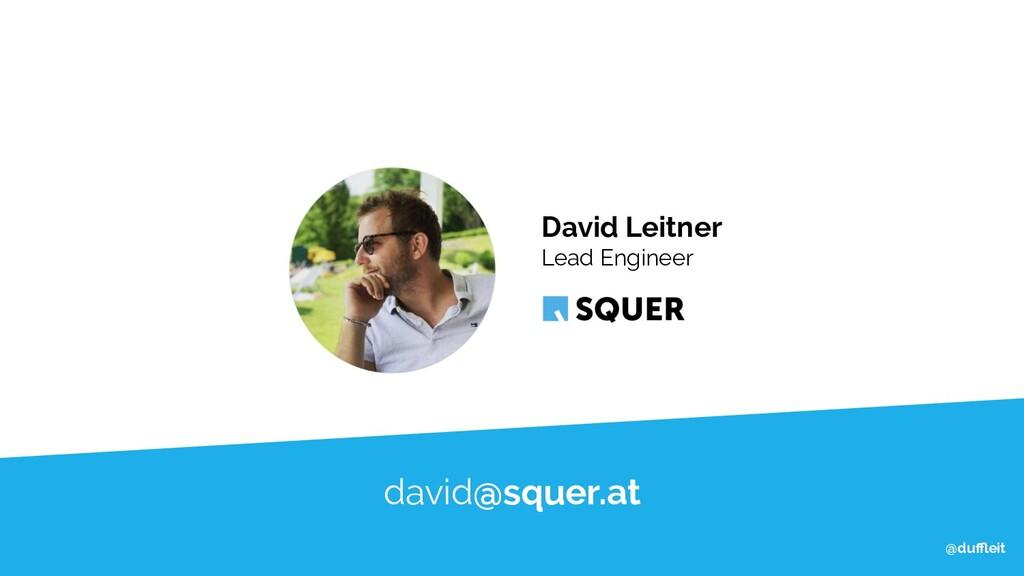 @duffleit @duffleit @duffleit david@squer.at David Le...