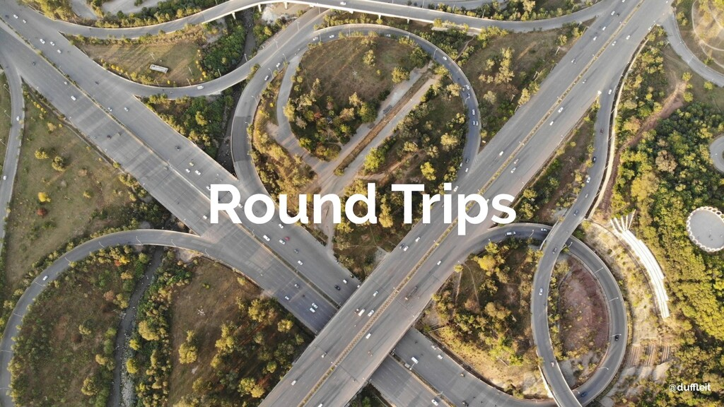 @duffleit @duffleit Round Trips