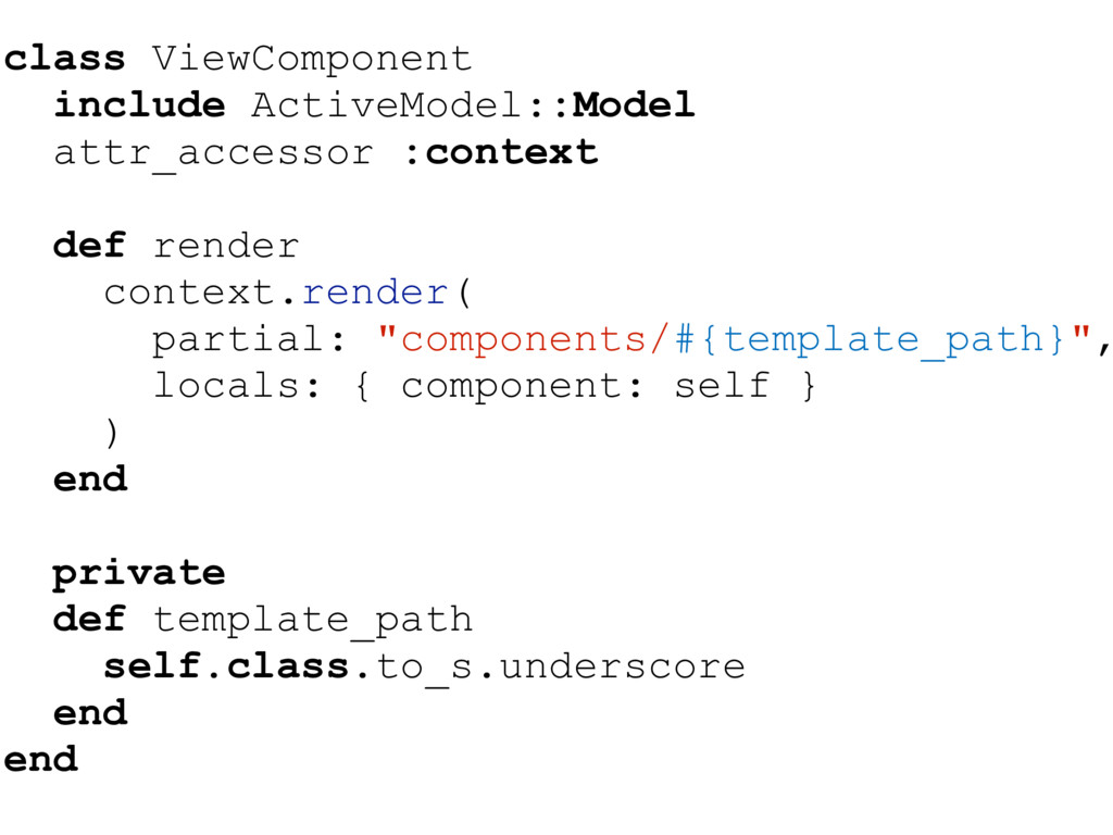 class ViewComponent include ActiveModel::Model ...