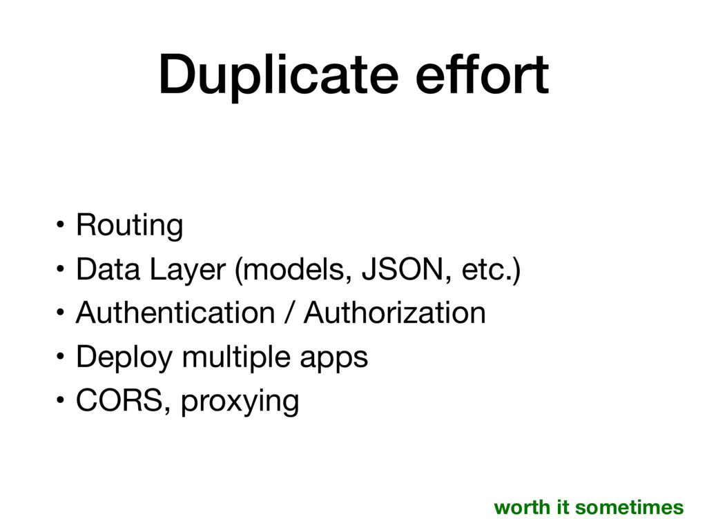 Duplicate effort • Routing  • Data Layer (model...