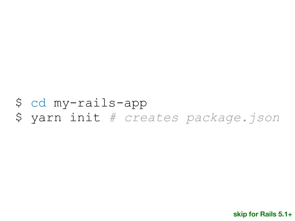 $ cd my-rails-app $ yarn init # creates package...