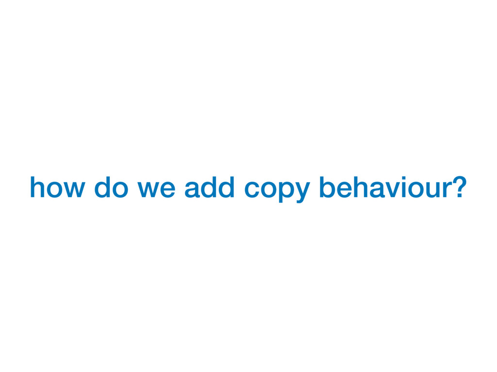 how do we add copy behaviour?
