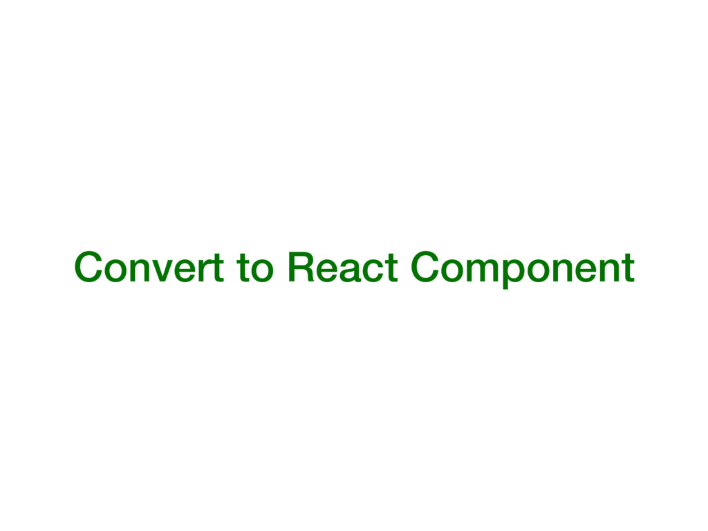 Convert to React Component