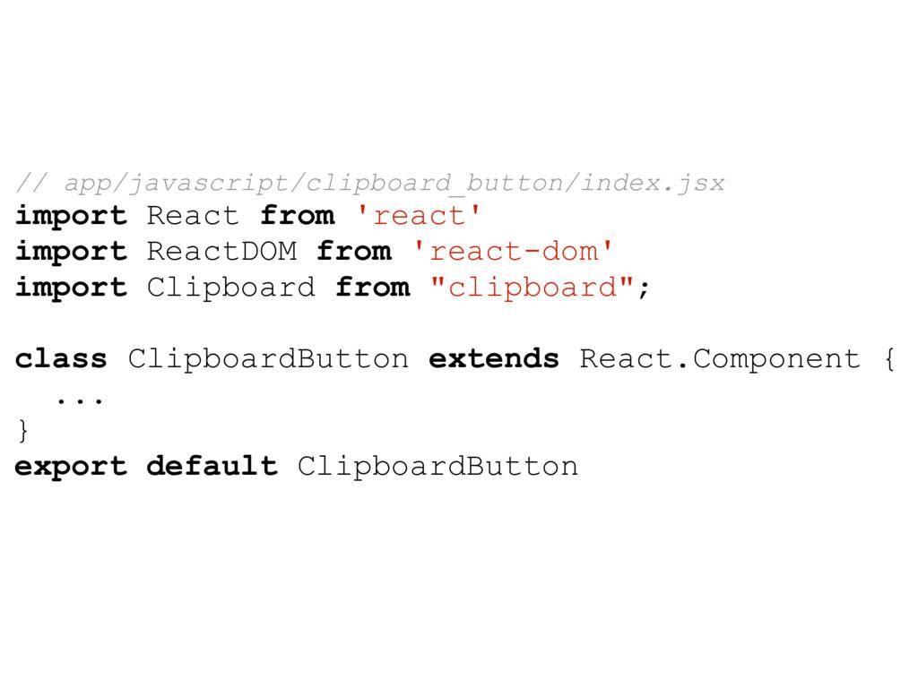 // app/javascript/clipboard_button/index.jsx im...