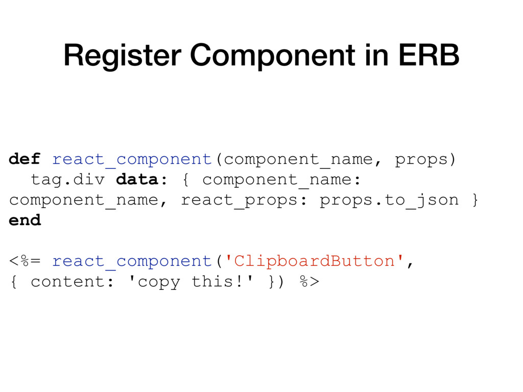 Register Component in ERB def react_component(c...