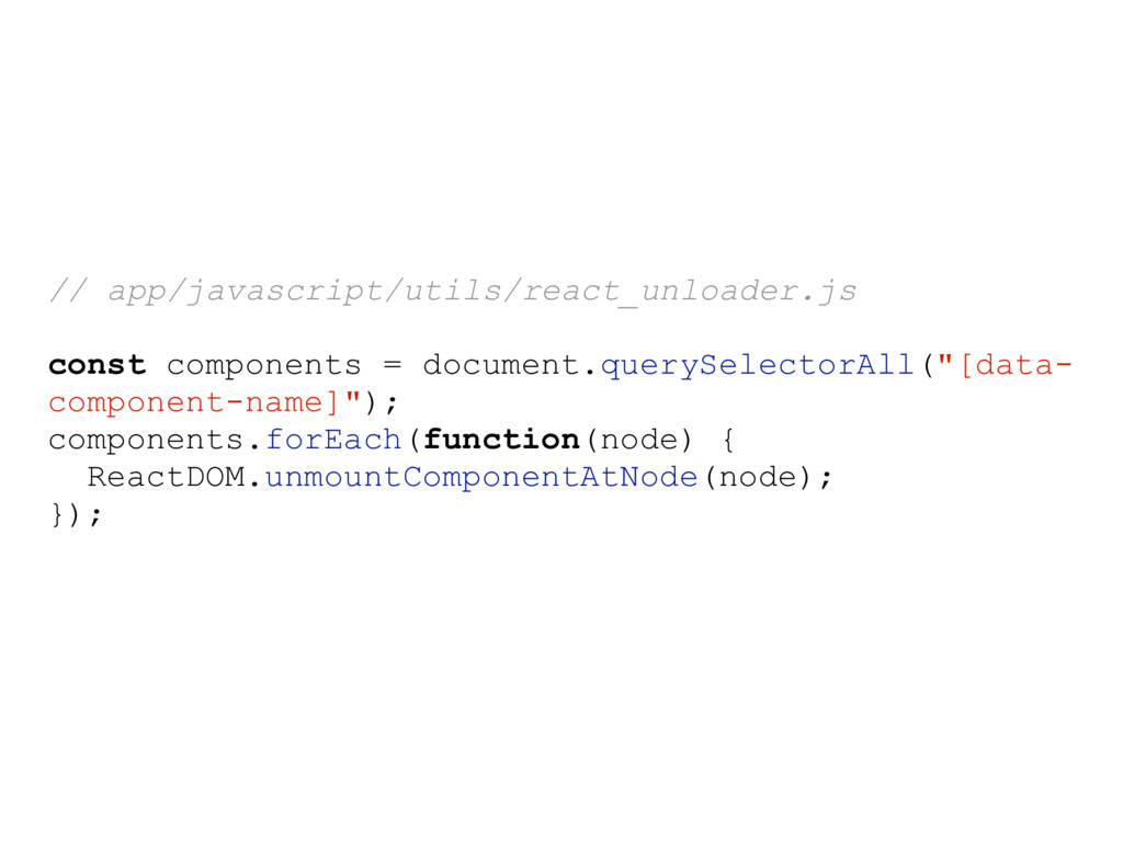 // app/javascript/utils/react_unloader.js const...