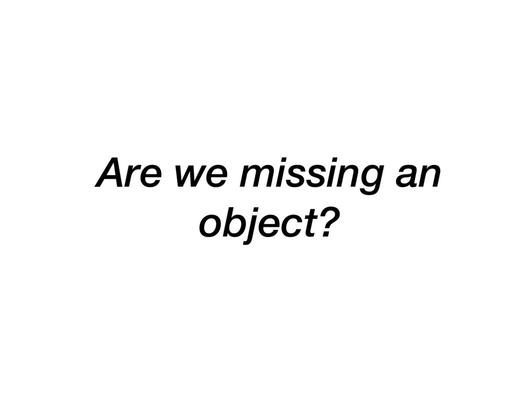 Are we missing an object?