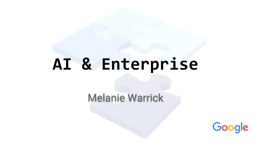 AI & Enterprise Melanie Warrick