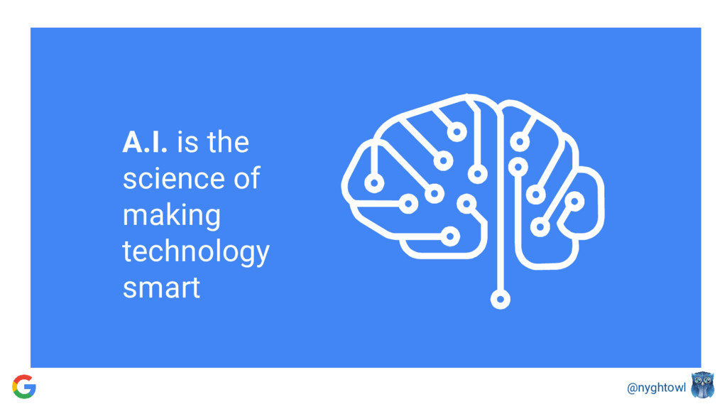 @nyghtowl A.I. is the science of making technol...