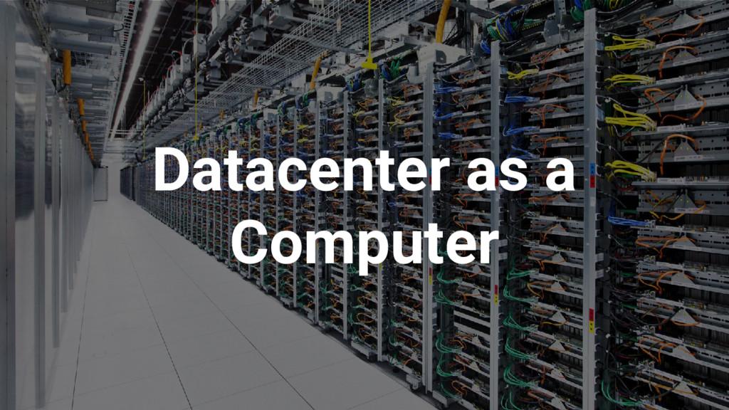 Proprietary + Confidential Datacenter as a Comp...