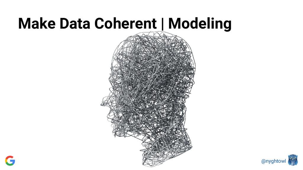 @nyghtowl Make Data Coherent | Modeling