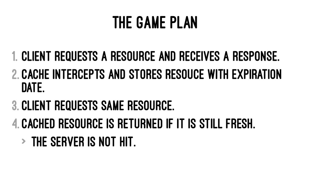 THE GAME PLAN 1. Client requests a resource and...