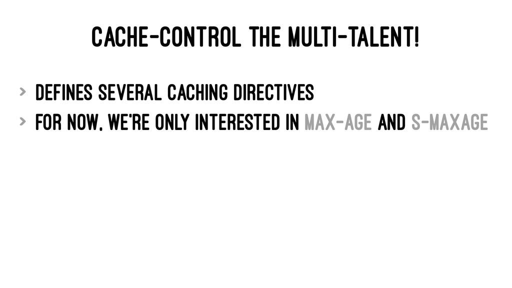 CACHE-CONTROL THE MULTI-TALENT! > defines sever...