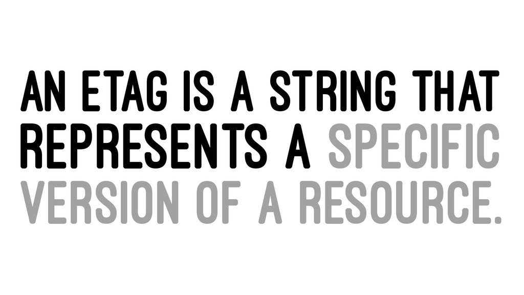 AN ETAG IS A STRING THAT REPRESENTS A SPECIFIC ...
