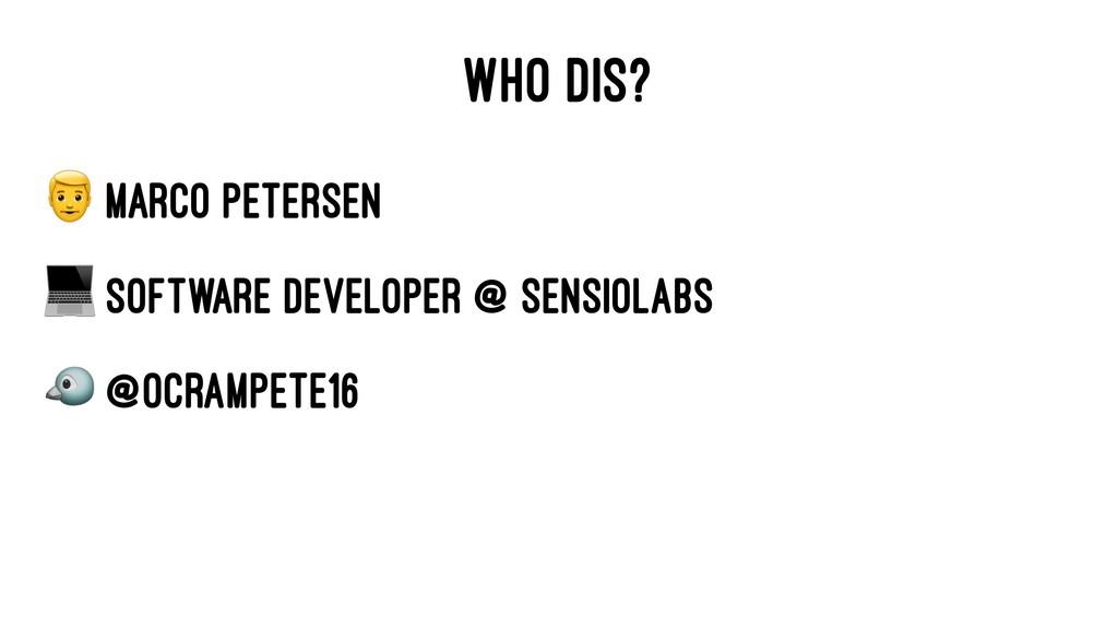 "WHO DIS? ! Marco Petersen "" Software Developer ..."