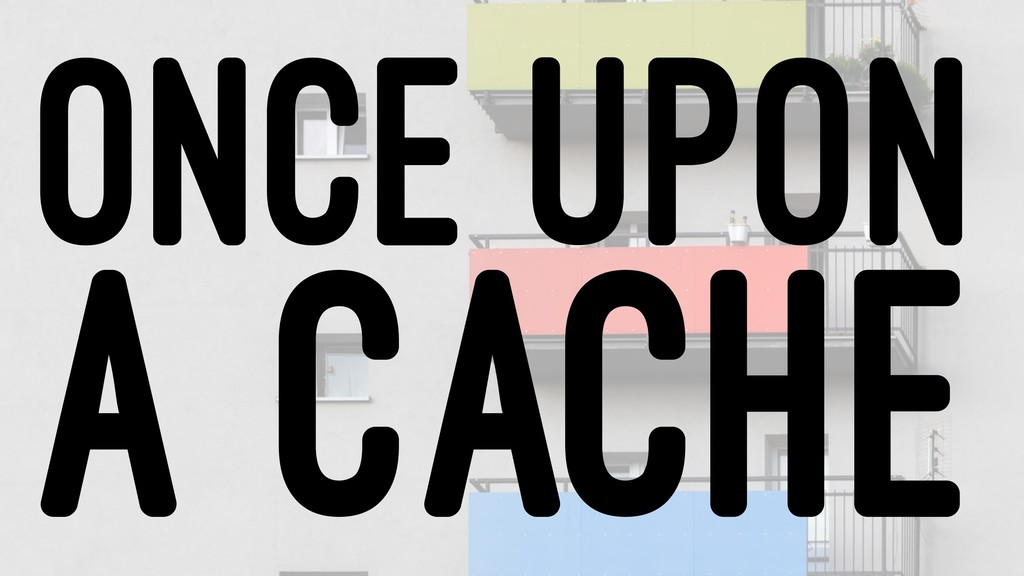 ONCE UPON A CACHE