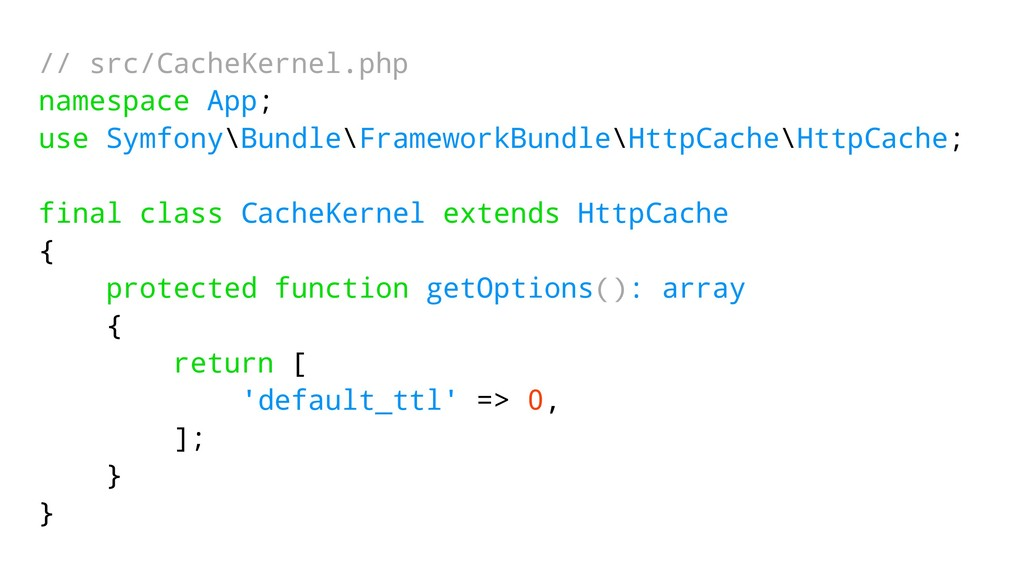 // src/CacheKernel.php namespace App; use Symfo...