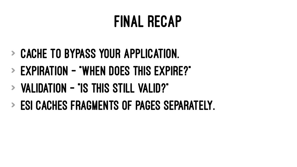 FINAL RECAP > Cache to bypass your application....