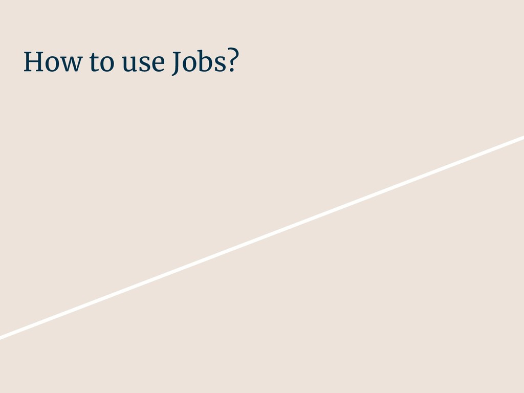 How to use Jobs?