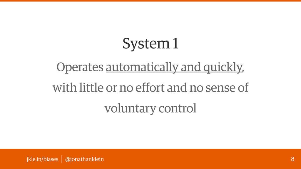 @jonathanklein jkle.in/biases System 1 Operates...