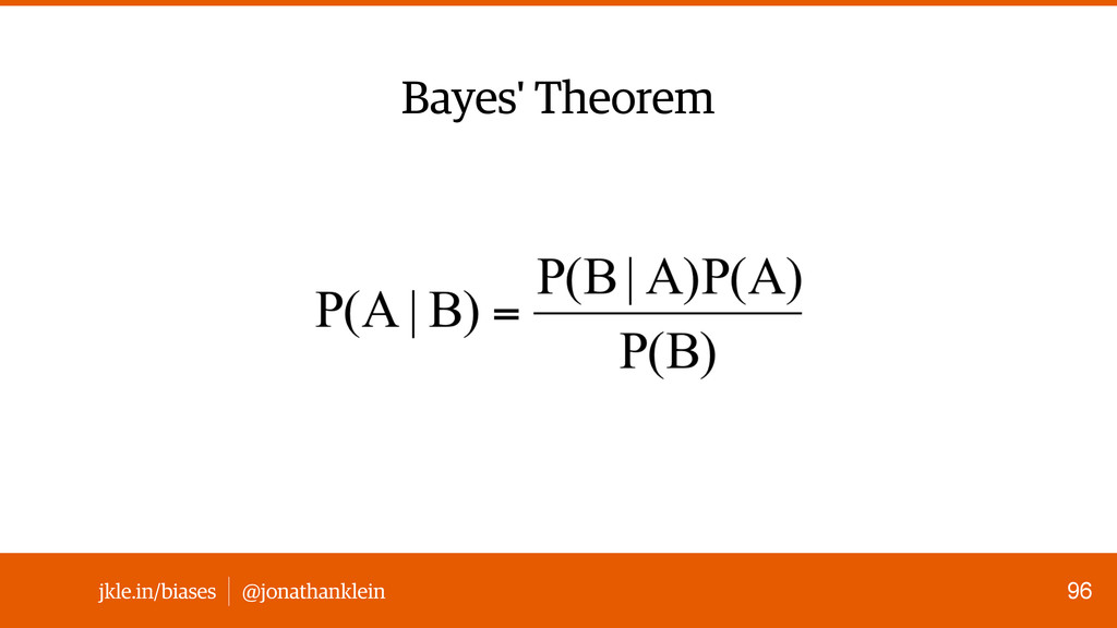 @jonathanklein jkle.in/biases 96 Bayes' Theorem