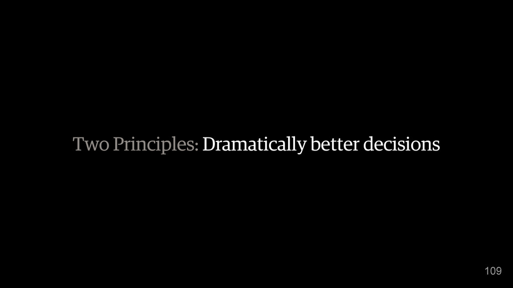Two Principles: Dramatically better decisions 1...