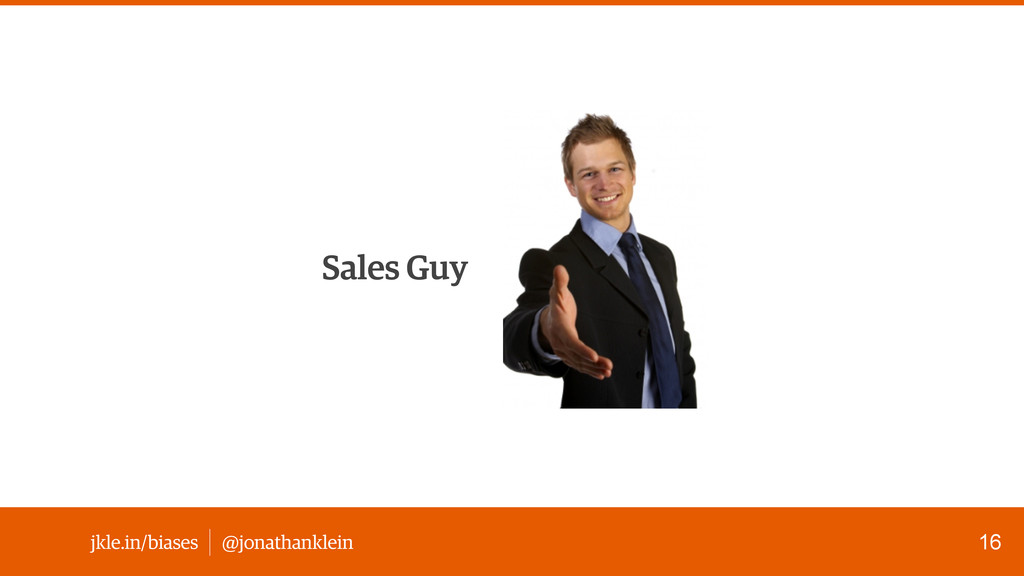 @jonathanklein jkle.in/biases Sales Guy 16