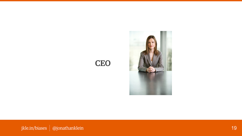 @jonathanklein jkle.in/biases CEO 19