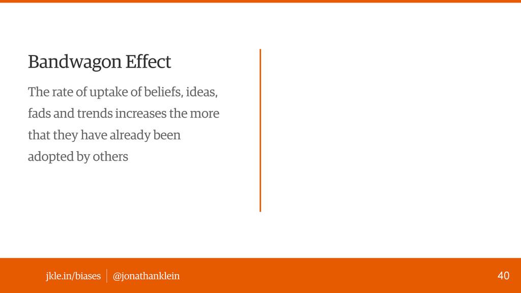 @jonathanklein jkle.in/biases Bandwagon Effect ...