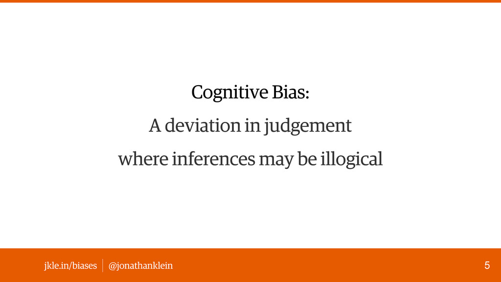 @jonathanklein jkle.in/biases Cognitive Bias: A...