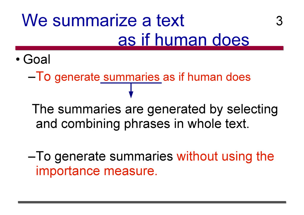 We summarize a text as if human does • Goal –To...