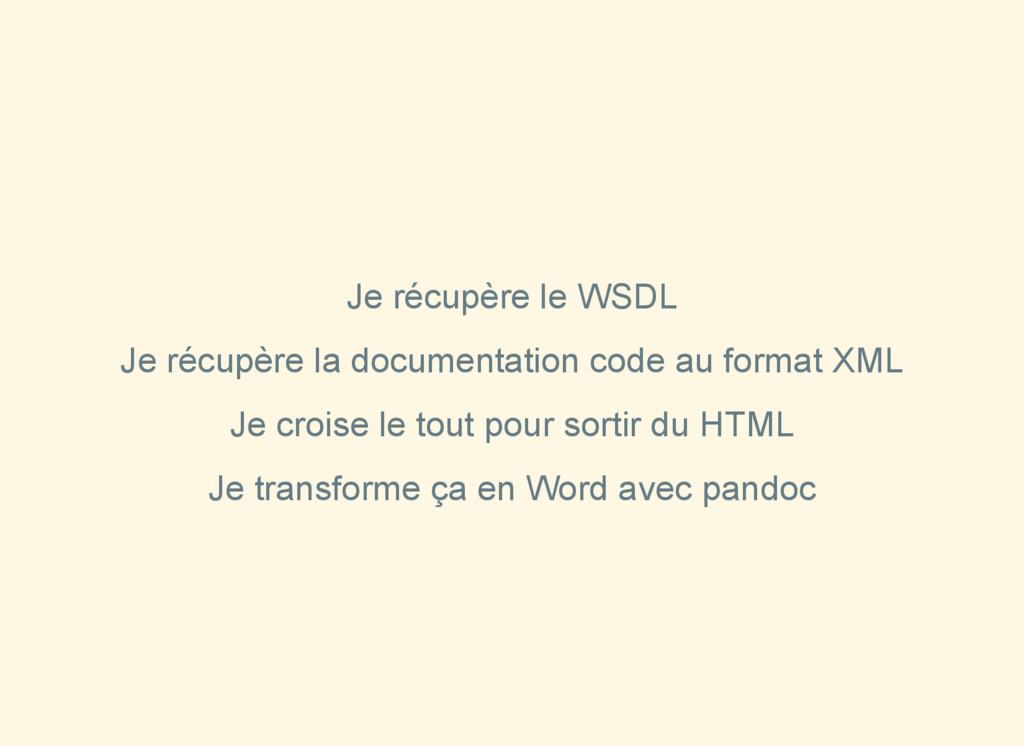 Je récupère le WSDL Je récupère la documentatio...