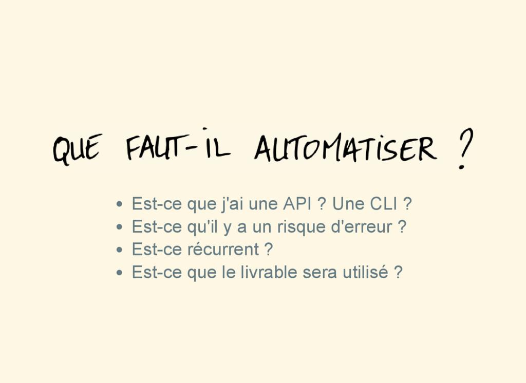 Estce que j'ai une API ? Une CLI ? Estce qu'i...
