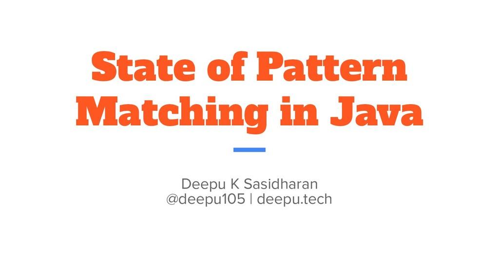 State of Pattern matching in Java Deepu K Sasid...