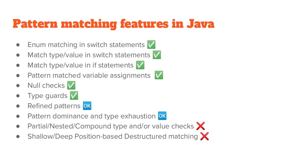 Pattern matching features in Java ● Enum matchi...