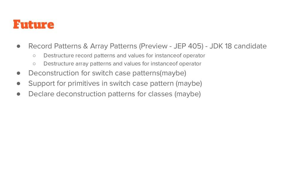 Future ● Record Patterns & Array Patterns (Prev...