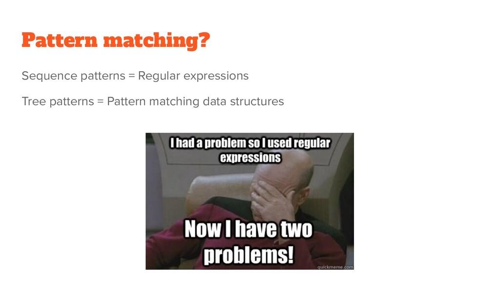 Pattern matching? Sequence patterns = Regular e...