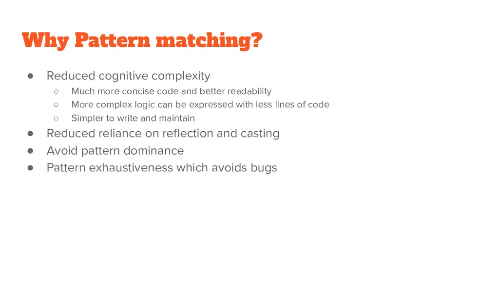 Why Pattern matching? ● Reduced cognitive compl...