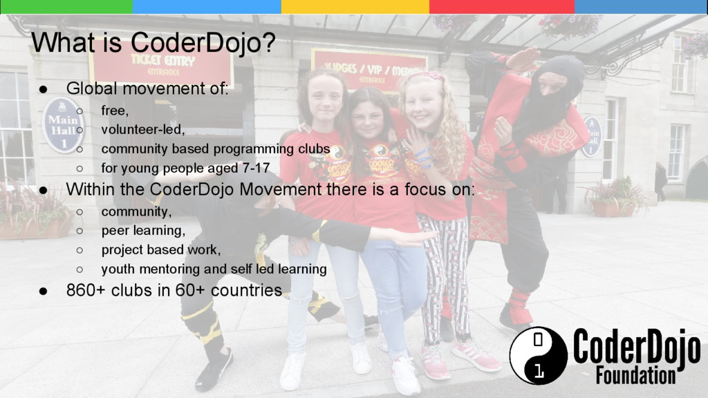 What is CoderDojo? ● Global movement of: ○ free...