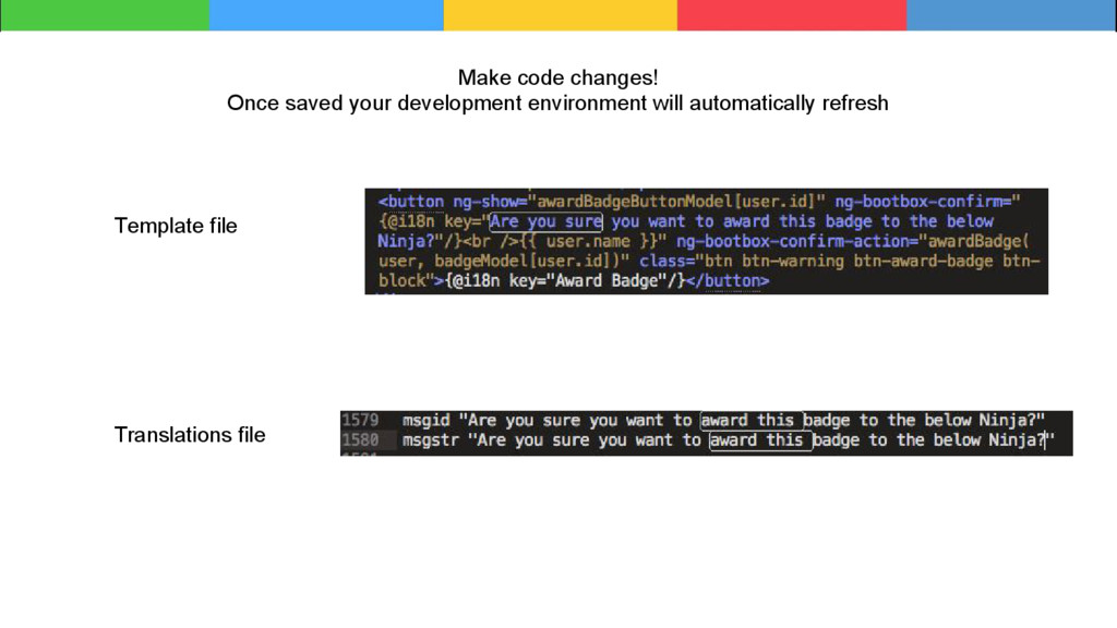 Make code changes! Once saved your development ...