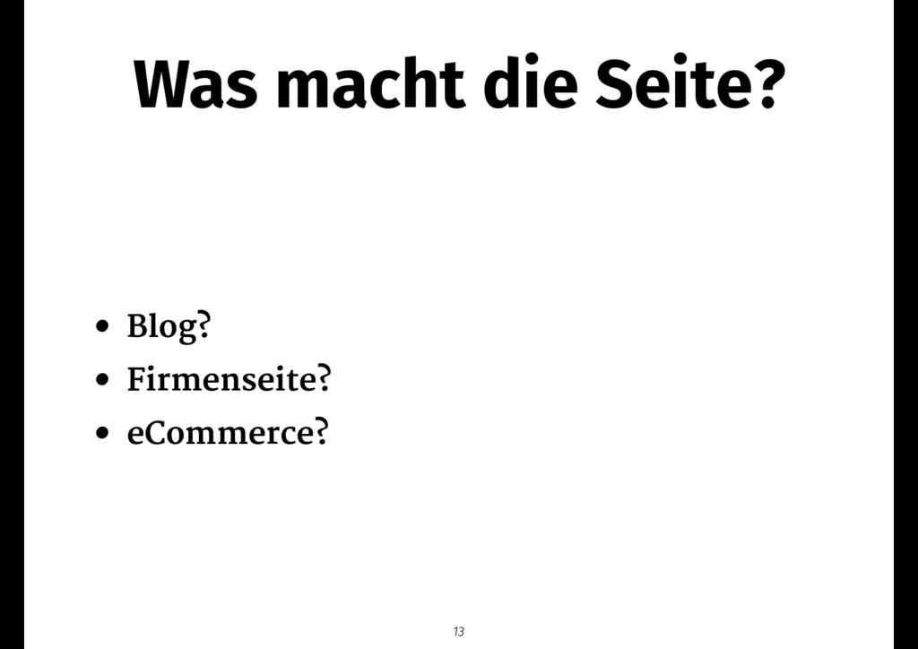 Was macht die Seite? • Blog?  • Firmenseite?  •...
