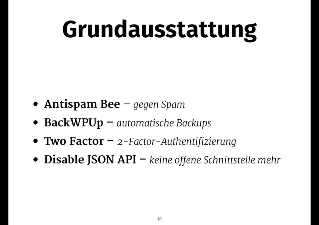 Grundausstattung • Antispam Bee – gegen Spam  •...