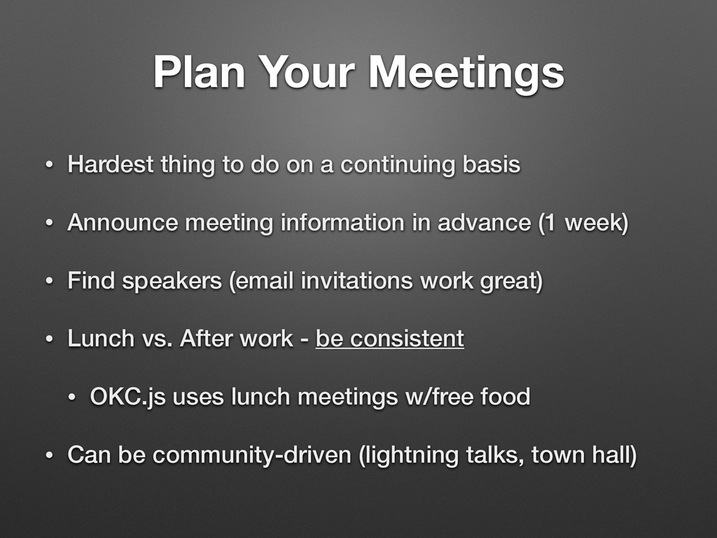 Plan Your Meetings • Hardest thing to do on a c...