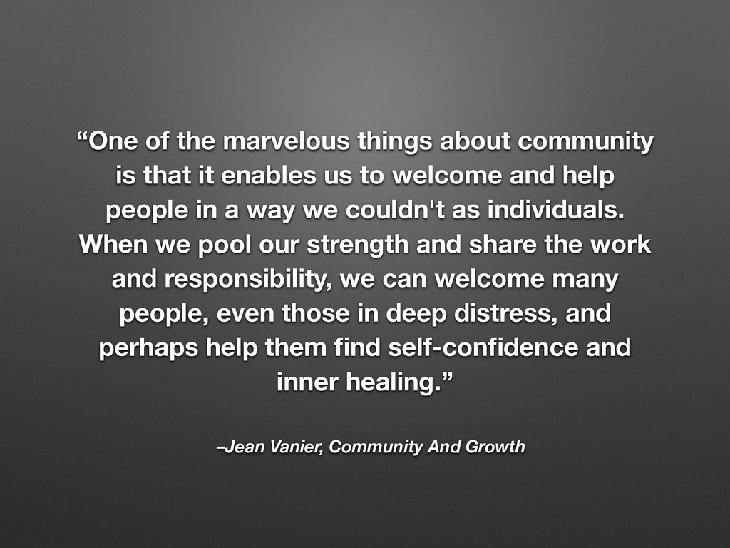 "–Jean Vanier, Community And Growth ""One of the ..."