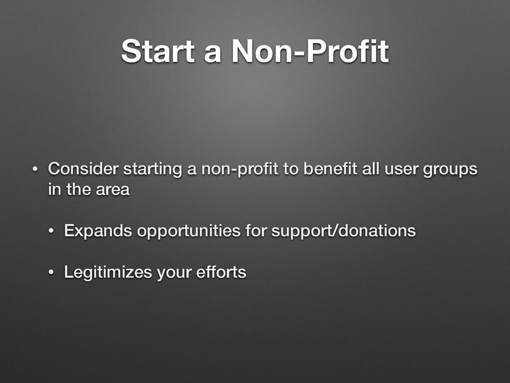 Start a Non-Profit • Consider starting a non-pro...