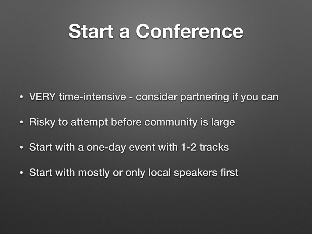 Start a Conference • VERY time-intensive - cons...