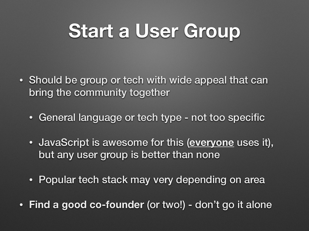 Start a User Group • Should be group or tech wi...