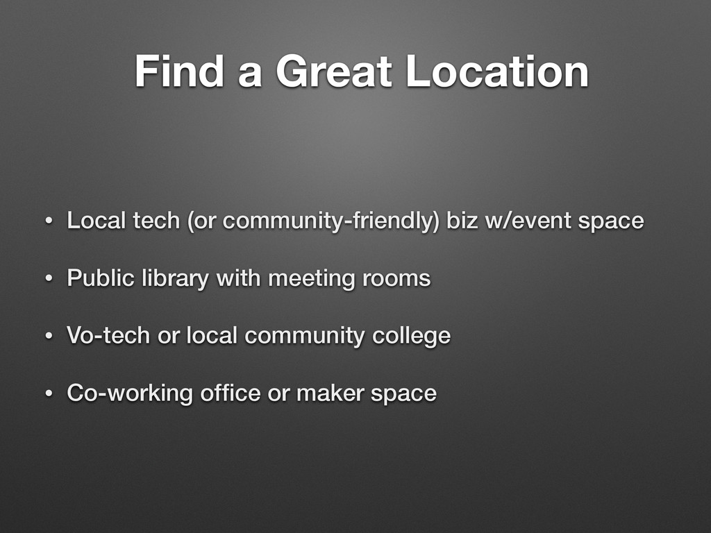 Find a Great Location • Local tech (or communit...