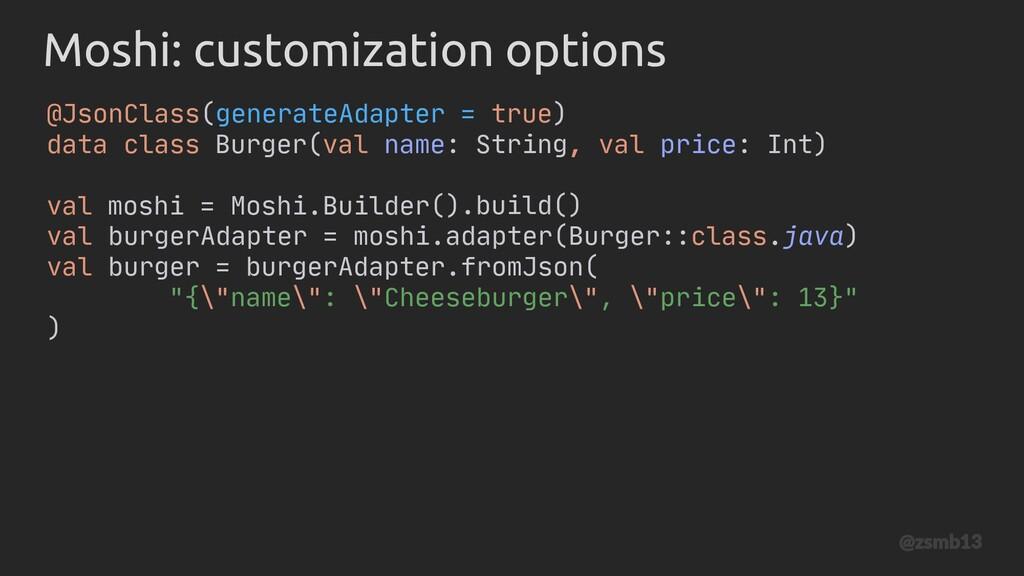 val moshi = Moshi.Builder() Moshi: customizatio...
